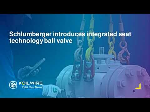 Schlumberger introduces integrated seat technology ball valve