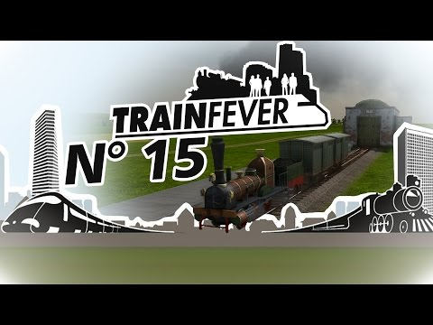 Let's play Train Fever #15 - Reshaping the neighborhood