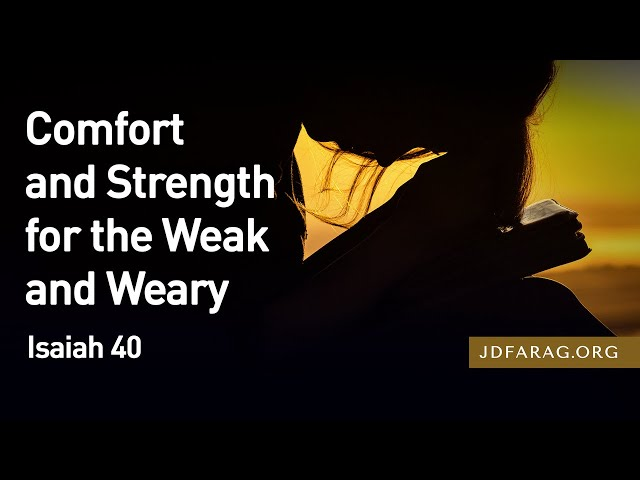 Comfort and Strength for the Weak and Weary - Isaiah 40
