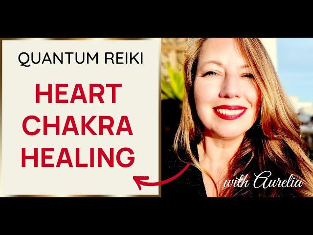 ❤️Heal Your Heart Chakra❤️ Quantum Reiki with Aurelia✨😍