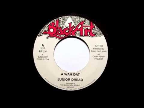 Junior Dread - A Wah Dat + Dub