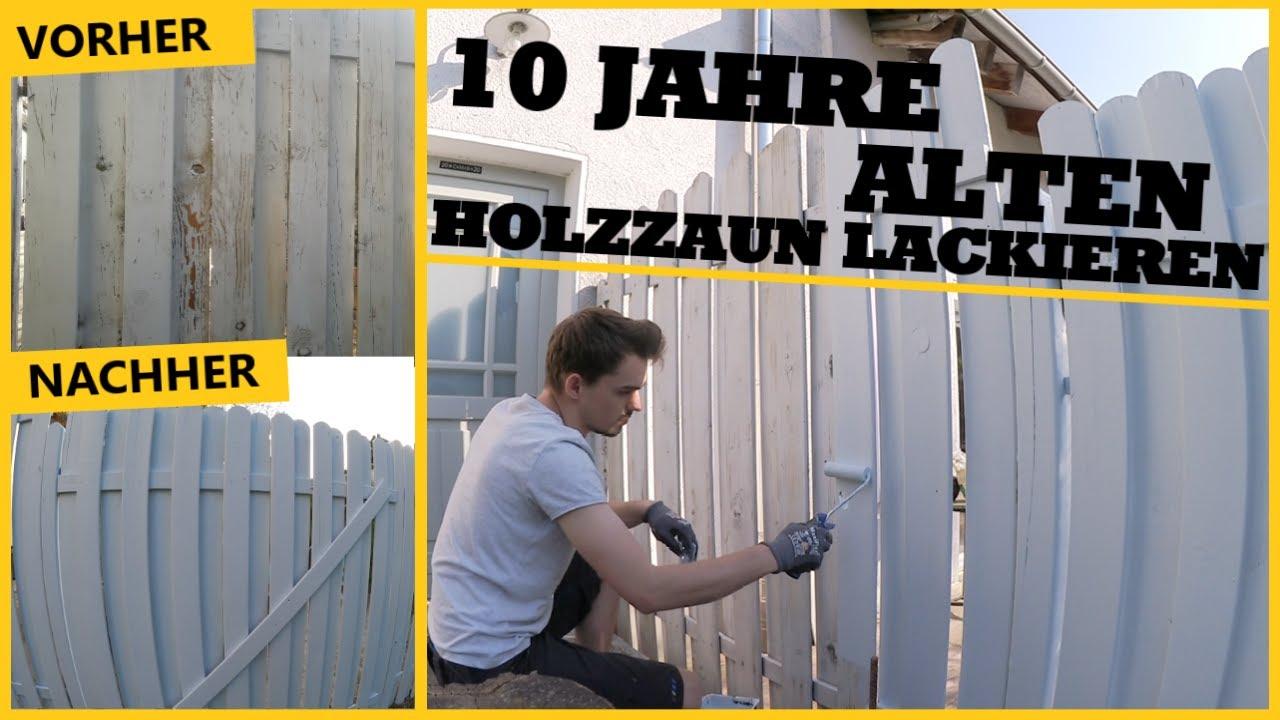 10 Jahre Alten Gartenzaun Holzzaun Neu Lackieren Youtube