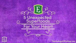 5 Unexpected Healthy Superfoods for Your Heart - with Emily Rosen