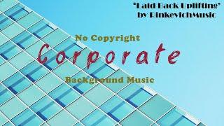 [NO COPYRIGHT] Background Music - 'Laid Back Uplifting' | Corporate Music