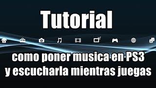 Tutorial - Como poner musica en PS3 y escucharla mientras juegas