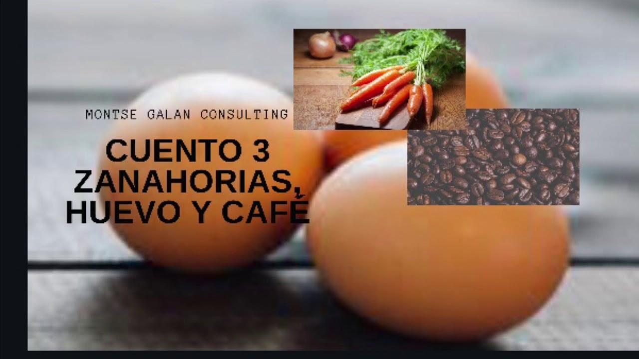 Cuento Zanahorias Huevo Y Cafe Empezar De Nuevo Parecía que cuando solucionaba un problema, aparecía otro. cuento zanahorias huevo y cafe