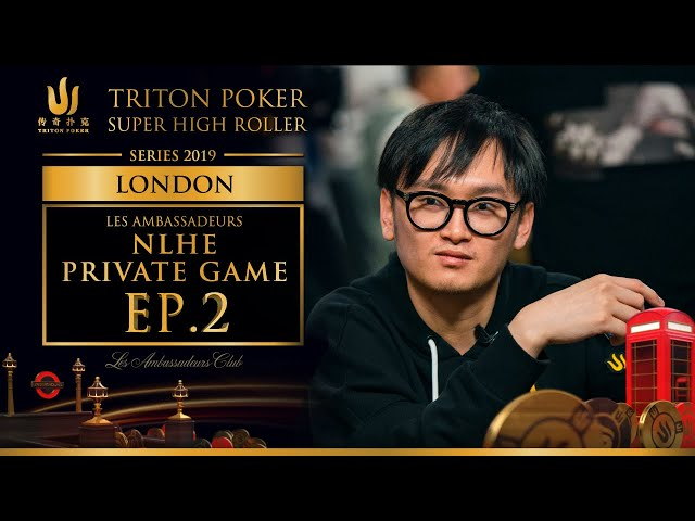 Les Ambassadeurs NLHE Private Game Episode 2 - Triton Poker London 2019