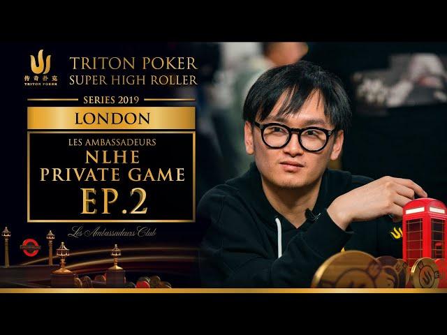 Les Ambassadeurs NLHE Private Game Episode 2 - Triton Poker London 2019