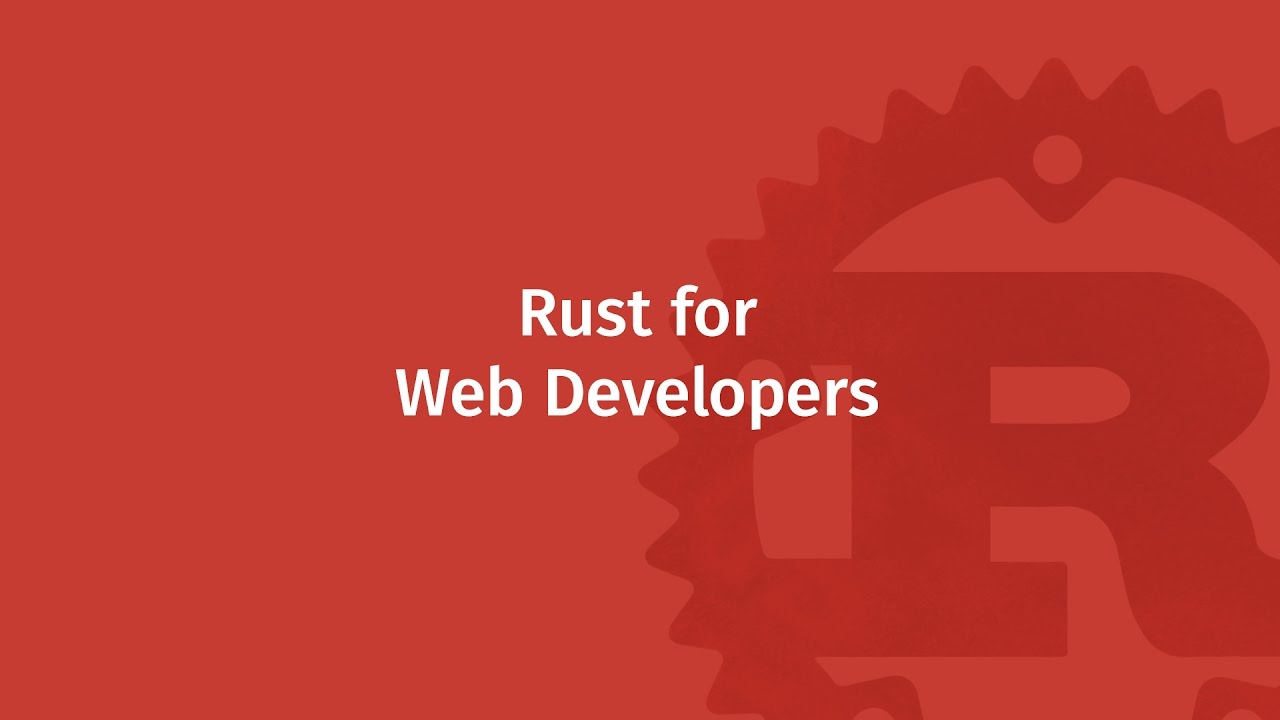 Rust for Web Developers | Mozilla ♥ Rust
