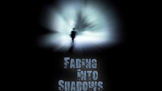 Fading Into Shadows