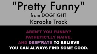 Pretty Funny from Dogfight - Karaoke Track with Lyrics on Screen