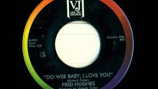 Fred Hughes - Oo Wee Baby, I Love You