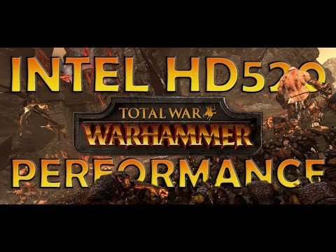 Total War: WARHAMMER Intel HD 520 Integrated Graphics Performance