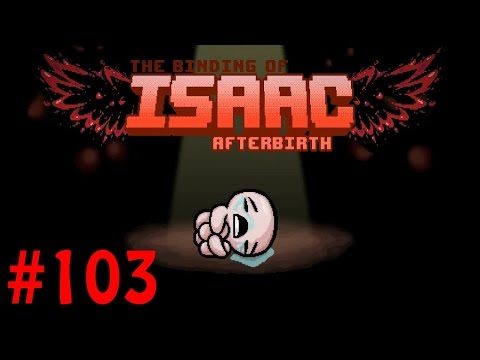 The Binding of Isaac: Afterbirth† | Part 103 | Stand Back