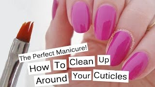 The Perfect Manicure: How To Clean Around Your Cuticles!