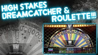 HIGH STAKES Dreamcatcher & Roulette!!!