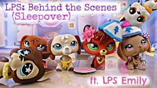 ❀ LPS: Behind The Scenes (Sleepover) ft. LPS Emily