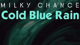 Cold Blue Rain - Milky Chance