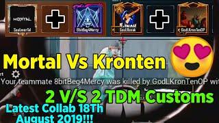 MortaL Vs Kronten Latest TDM Match | Soul MortaL Collab With GodL Kronten | Latest 18th August 2019