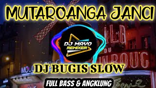 Dj Mutaroanga Janci Slow Full Bass - Dj Lagu Bugis Mutaroanga Janci - Mutaroanga Janci Remix Slow