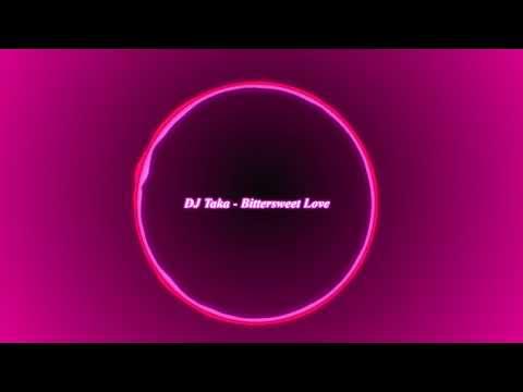 DJ Taka - Bittersweet Love