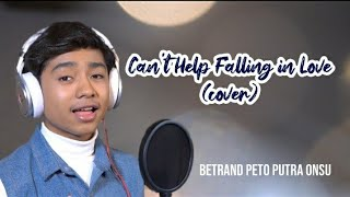 BETRAND PETO PUTRA ONSU - CAN'T HELP FALLING IN LOVE ( COVER )