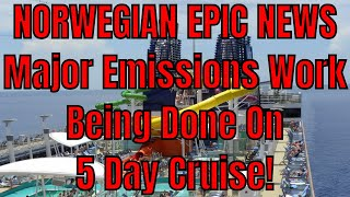 Feb 18/19 Norwegian Epic News! Major Scrubber Emissions Systems Upgrade Being Done On 5 Day Cruise