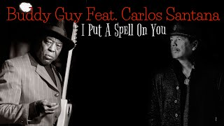 Buddy Guy - I Put A Spell On You (Featuring Carlos Santana) (SR)