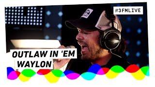 Waylon - Outlaw In 'Em | 3FM Live
