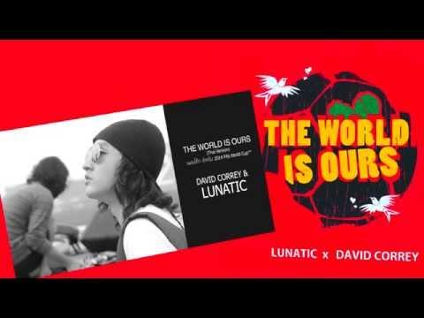 LUNATIC X David Correy - โลกเป็นของเรา   The World Is Ours (Coca-Cola 2014 World's Cup Anthem)