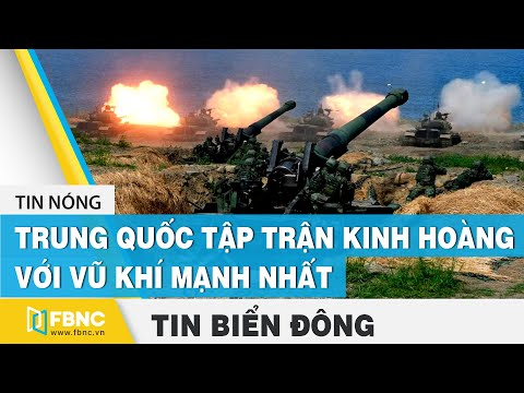 Tin Biển Đông | Những cuộc tập trận kinh hoàng với vũ khí mạnh nhất của Trung Quốc | FBNC