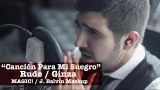 Rude / Ginza - J. Balvin / MAGIC! Mashup (Martín Tremolada - Canción Para Mi Suegro)
