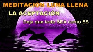 MEDITACION LUNA LLENA ❄️FINALIDAD: ACEPTACION 2019 ABRIL19