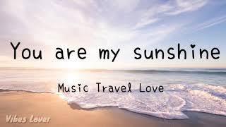 You are my sunshine (Lyrics) - Music Travel Love Cover