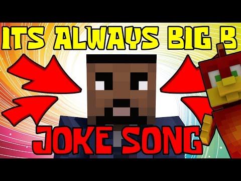 """ITS ALWAYS BIG B"" - Short Joke Minecraft Song"