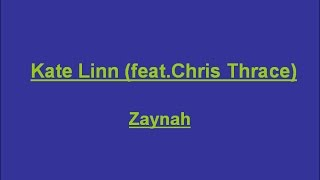 Kate Linn - Zaynah ( feat. Chris Thrace) Lyrics