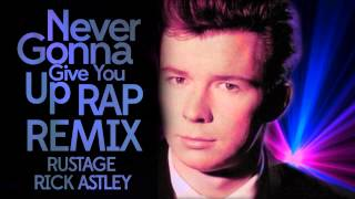 Rick Astley - Never Gonna Give You Up - RAP REMIX | RUSTAGE