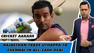 Rajasthan Trade UTHAPPA to CHENNAI   What are All-Cash Deals?   Cricket Aakash   IPL 2021