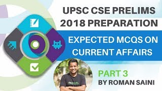 UPSC Prelims 2018 Preparation - Most Expected  MCQ's on Current Affairs By Roman Saini Part 3