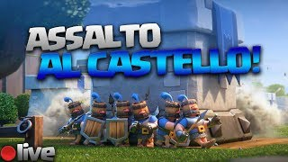 ASSALTO AL CASTELLO! - DIAMOCI DA FARE - Clash royale ita