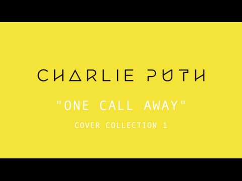 "Charlie Puth - ""One Call Away"" Cover Collection [Part 1]"