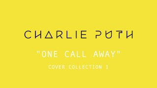"""Charlie Puth - """"One Call Away"""" Cover Collection [Part 1]"""