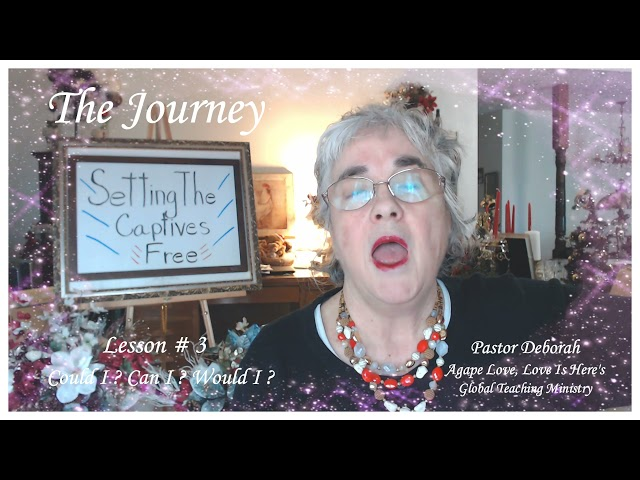 Setting The Captives Free, Lesson # 3 - Can I ? Could I? Would I?