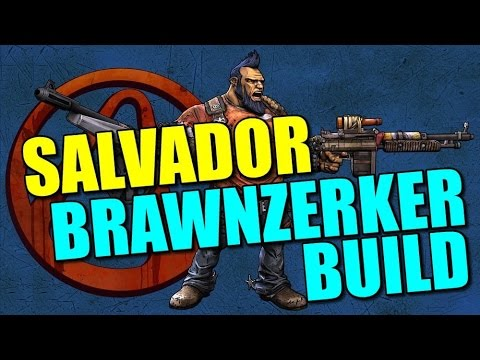 Borderlands 2 Build Guide: Salvador the BrawnZerker! Who needs Moxxi?