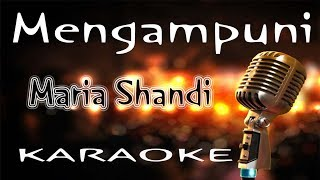 Mengampuni - Maria Shandi ( KARAOKE HQ Audio )