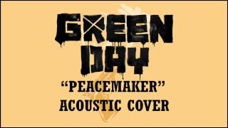 Green Day - Peacemaker (Acoustic Cover)