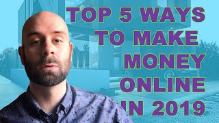 Top 5 fives to make money online in 2019 - no bs!!
