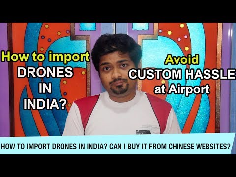 How to import Drone in India? Get Drones to India without custom hassle