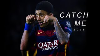 Neymar Jr. ● Catch Me - Skills & Goals 2016 | 1080p HD