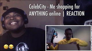 CalebCity - Me shopping for ANYTHING online | REACTION